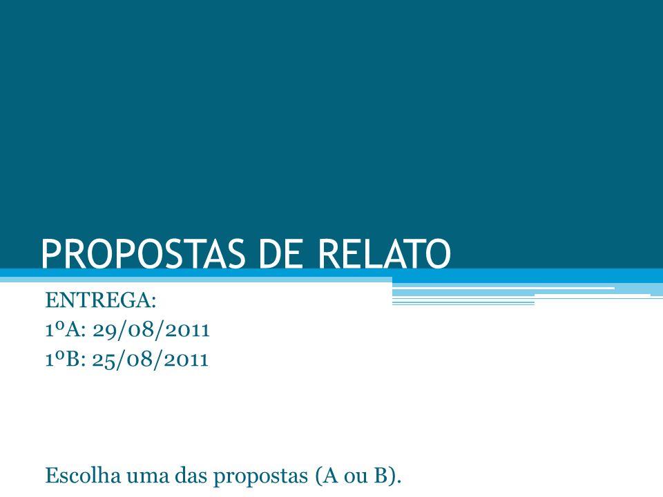 PROPOSTAS DE RELATO ENTREGA: 1ºA: 29/08/2011 1ºB: 25/08/2011 Escolha uma das propostas (A ou B).