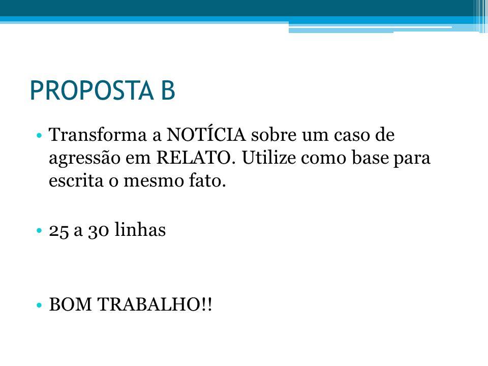 PROPOSTA B Transforma a NOTÍCIA sobre um caso de agressão em RELATO. Utilize como base para escrita o mesmo fato. 25 a 30 linhas BOM TRABALHO!!