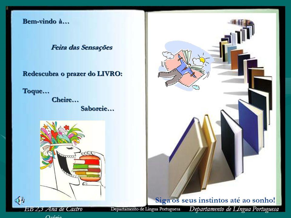 EB 2,3 Ana de Castro Osório Departamento de Língua Portuguesa Escola EB 2,3 Ana de Castro Osório Departamento de Língua Portuguesa Bem-vindo à… Feira das Sensações Redescubra o prazer do LIVRO: Leituras de 3º ciclo Leituras de 9º ano