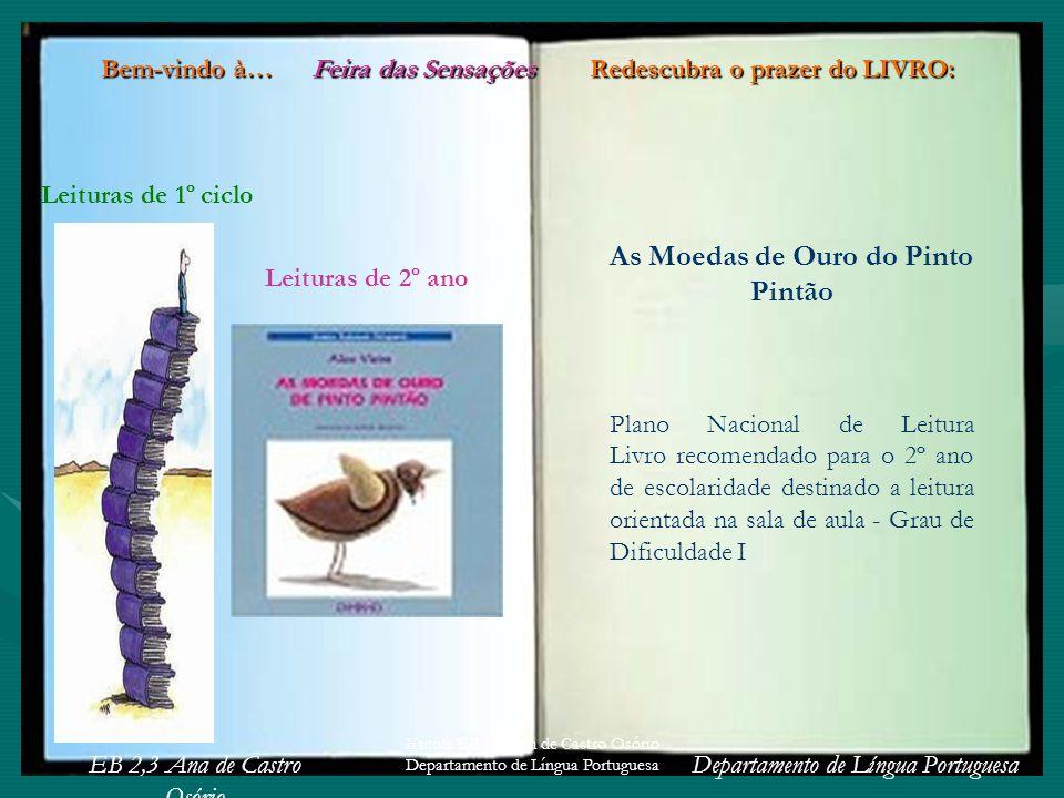 EB 2,3 Ana de Castro Osório Departamento de Língua Portuguesa Escola EB 2,3 Ana de Castro Osório Departamento de Língua Portuguesa As Moedas de Ouro d
