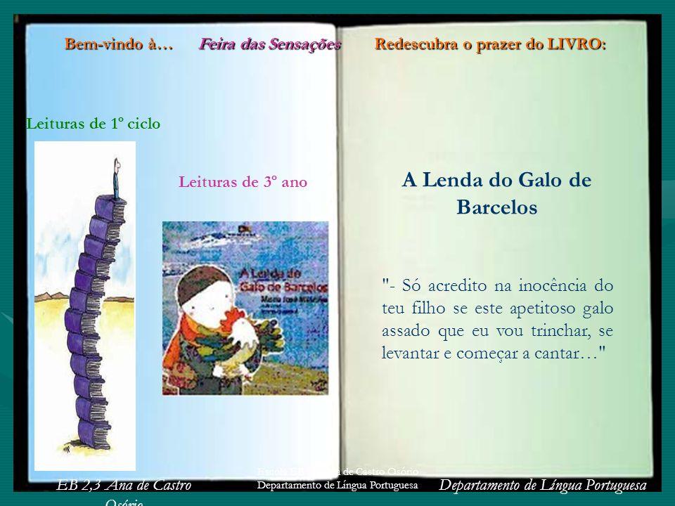 EB 2,3 Ana de Castro Osório Departamento de Língua Portuguesa Escola EB 2,3 Ana de Castro Osório Departamento de Língua Portuguesa A Lenda do Galo de