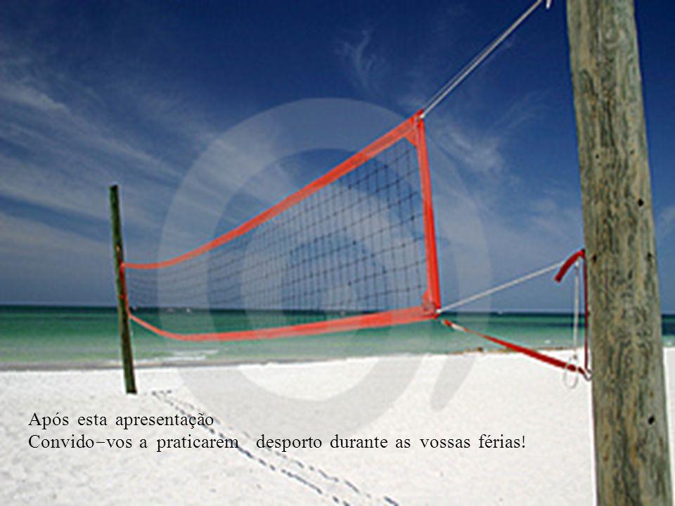 Após esta apresentação Convido - vos a praticarem desporto durante as vossas férias !