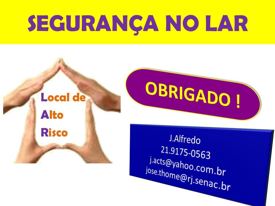 SEGURANÇA NO LAR Local de Alto Risco