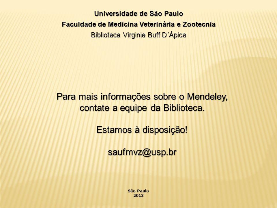 Universidade de São Paulo Faculdade de Medicina Veterinária e Zootecnia Biblioteca Virginie Buff D´Ápice Para mais informações sobre o Mendeley, contate a equipe da Biblioteca.