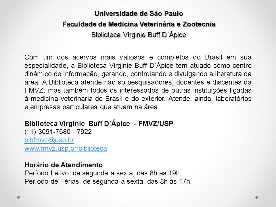 Universidade de São Paulo Faculdade de Medicina Veterinária e Zootecnia Biblioteca Virginie Buff D´Ápice Com um dos acervos mais valiosos e completos do Brasil em sua especialidade, a Biblioteca Virginie Buff D´Ápice tem atuado como centro dinâmico de informação, gerando, controlando e divulgando a literatura da área.