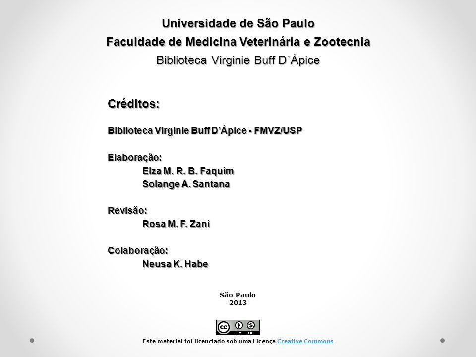 Universidade de São Paulo Faculdade de Medicina Veterinária e Zootecnia Biblioteca Virginie Buff D´Ápice Biblioteca Virginie Buff DÁpice - FMVZ/USP Elaboração: Elza M.