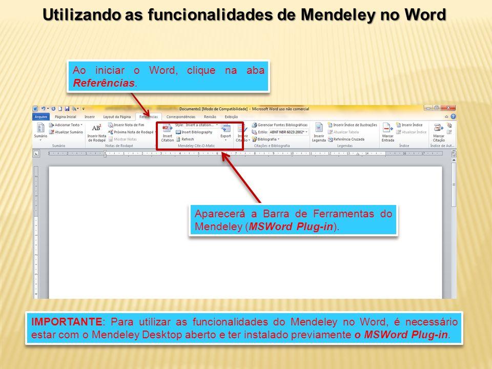 Utilizando as funcionalidades de Mendeley no Word Ao iniciar o Word, clique na aba Referências.