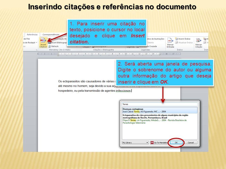 1. Para inserir uma citação no texto, posicione o cursor no local desejado e clique em Insert citation. 2. Será aberta uma janela de pesquisa. Digite