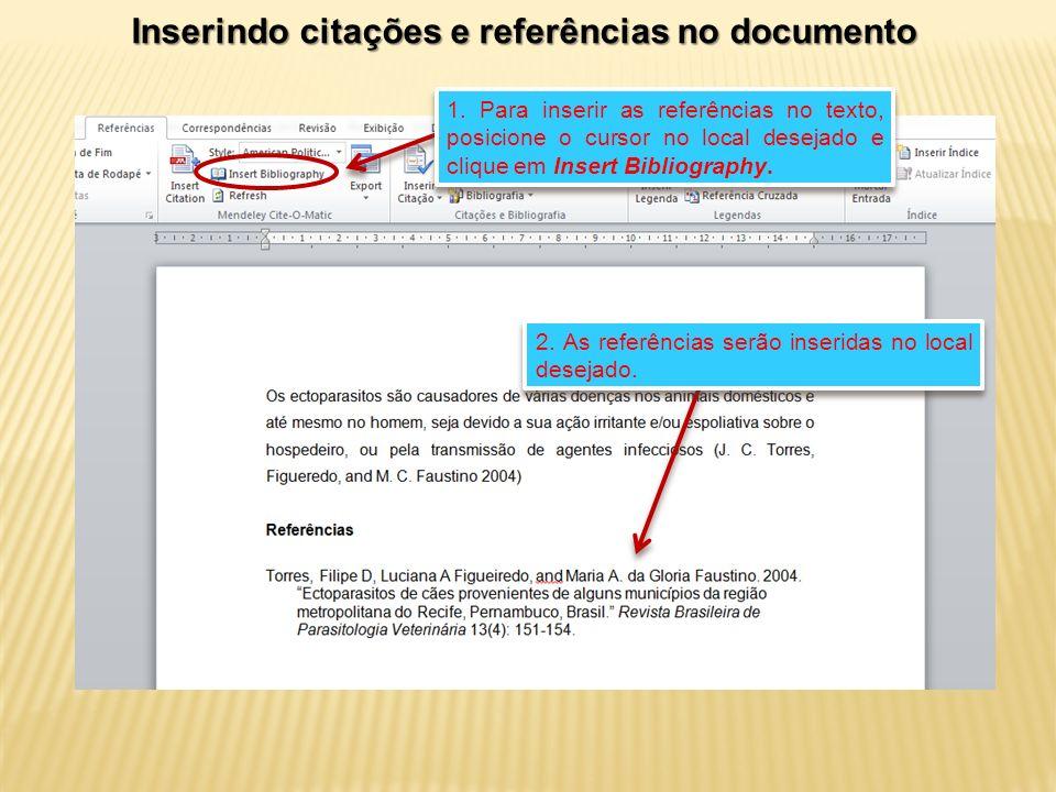 1. Para inserir as referências no texto, posicione o cursor no local desejado e clique em Insert Bibliography. 2. As referências serão inseridas no lo