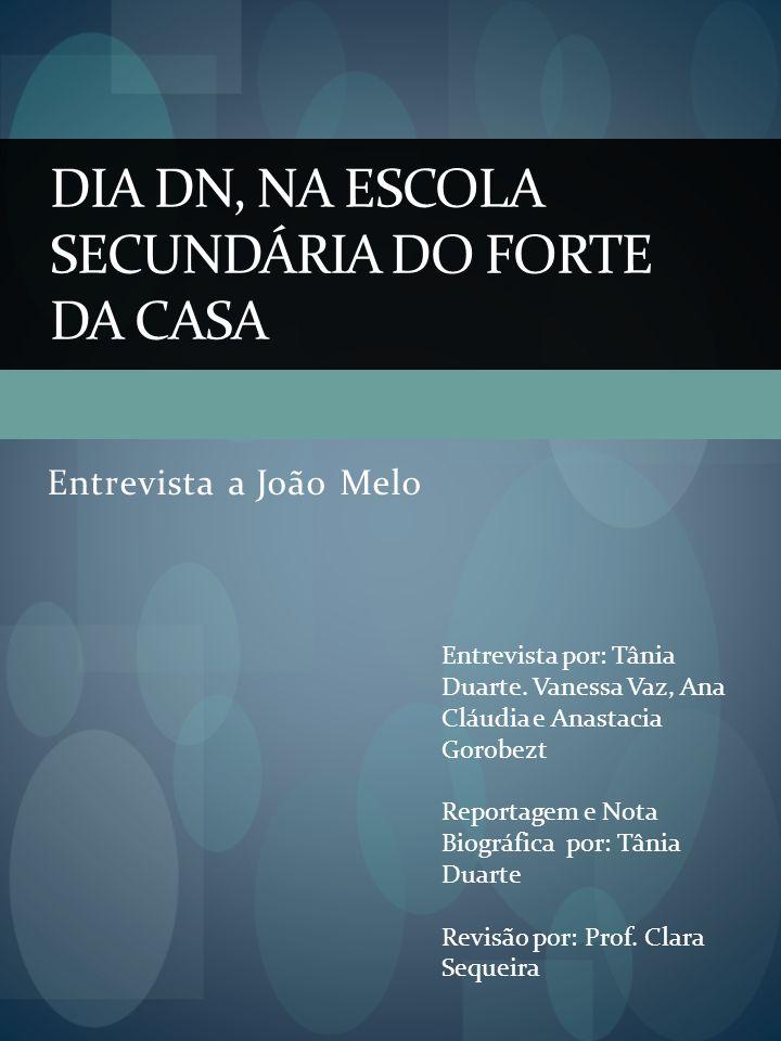 Entrevista a João Melo DIA DN, NA ESCOLA SECUNDÁRIA DO FORTE DA CASA Entrevista por: Tânia Duarte.