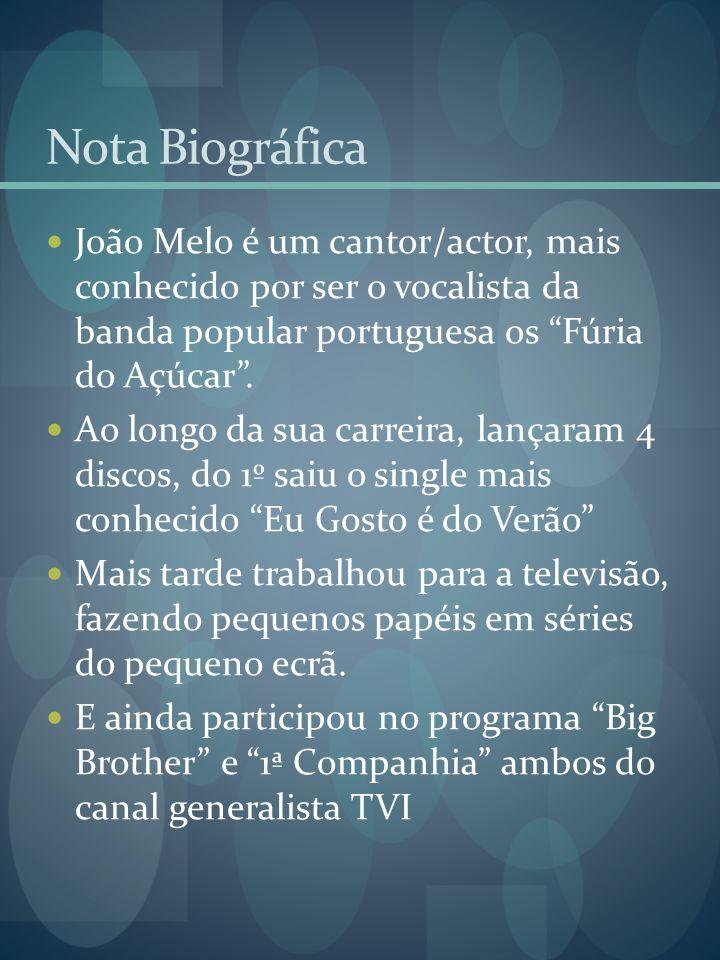 Nota Biográfica João Melo é um cantor/actor, mais conhecido por ser o vocalista da banda popular portuguesa os Fúria do Açúcar.
