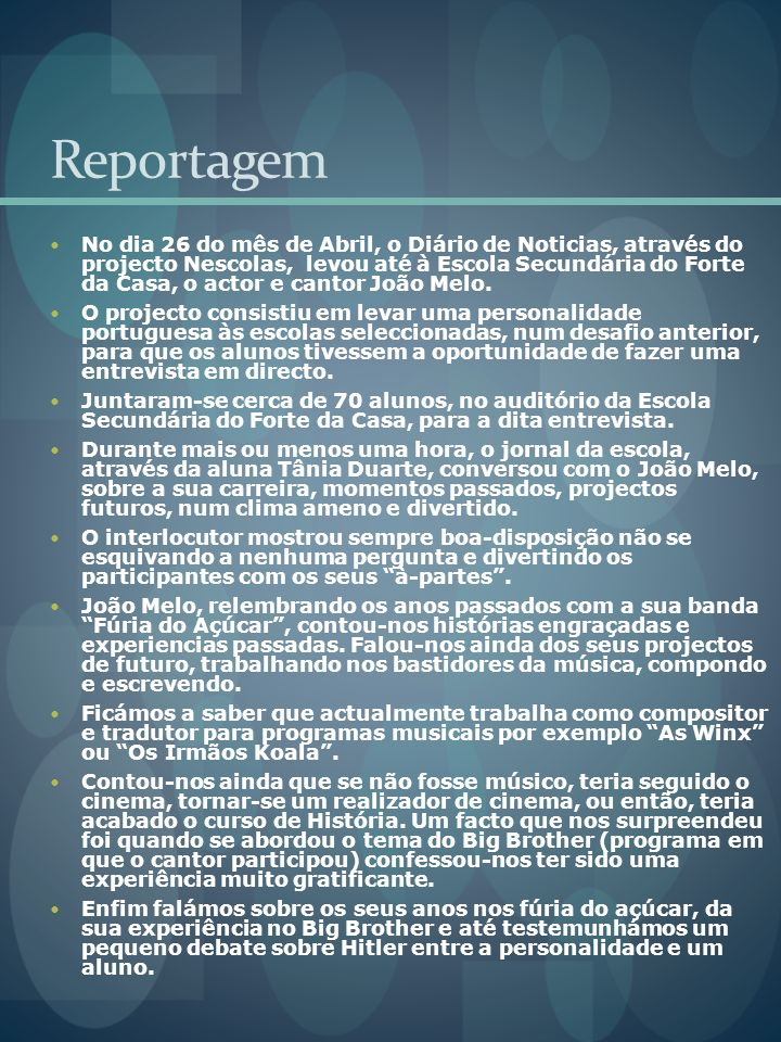 Reportagem No dia 26 do mês de Abril, o Diário de Noticias, através do projecto Nescolas, levou até à Escola Secundária do Forte da Casa, o actor e cantor João Melo.