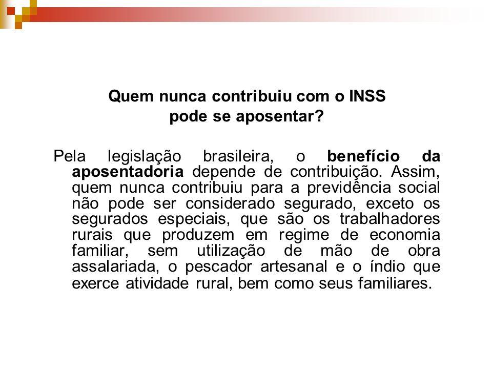 Quem nunca contribuiu com o INSS pode se aposentar.