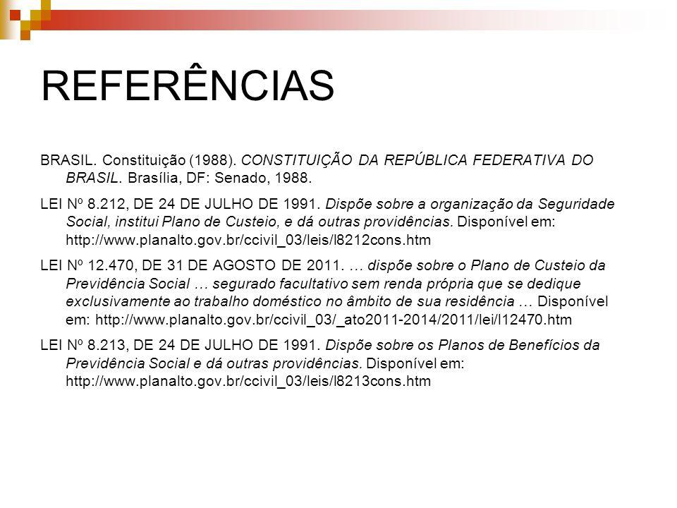 REFERÊNCIAS BRASIL. Constituição (1988). CONSTITUIÇÃO DA REPÚBLICA FEDERATIVA DO BRASIL.
