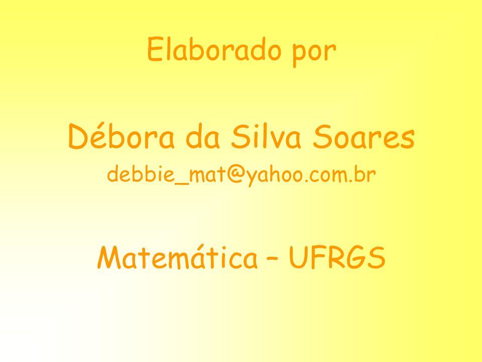 Elaborado por Débora da Silva Soares debbie_mat@yahoo.com.br Matemática – UFRGS