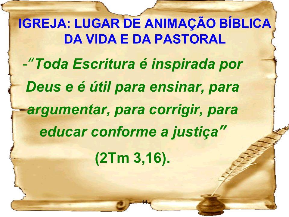 IGREJA: LUGAR DE ANIMAÇÃO BÍBLICA DA VIDA E DA PASTORAL -Toda Escritura é inspirada por Deus e é útil para ensinar, para argumentar, para corrigir, pa