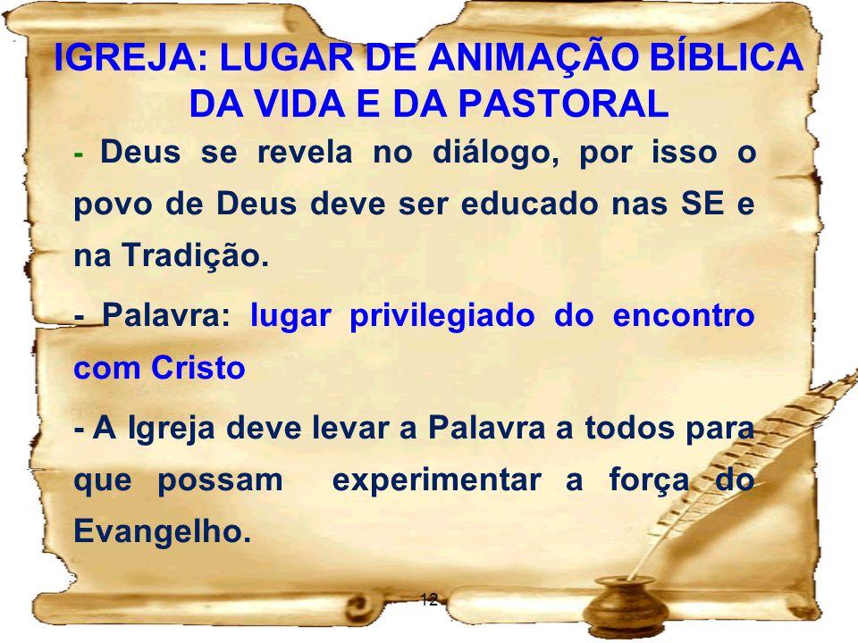 IGREJA: LUGAR DE ANIMAÇÃO BÍBLICA DA VIDA E DA PASTORAL - Deus se revela no diálogo, por isso o povo de Deus deve ser educado nas SE e na Tradição. -