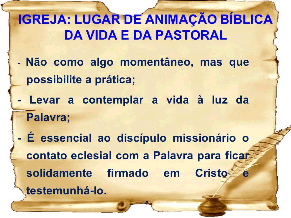 IGREJA: LUGAR DE ANIMAÇÃO BÍBLICA DA VIDA E DA PASTORAL - Não como algo momentâneo, mas que possibilite a prática; - Levar a contemplar a vida à luz d