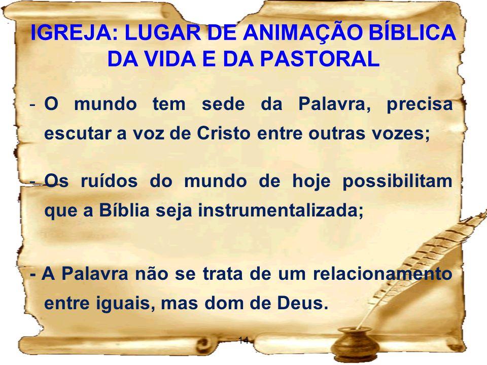 IGREJA: LUGAR DE ANIMAÇÃO BÍBLICA DA VIDA E DA PASTORAL -O mundo tem sede da Palavra, precisa escutar a voz de Cristo entre outras vozes; -Os ruídos d