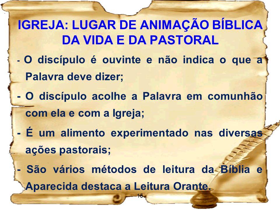 IGREJA: LUGAR DE ANIMAÇÃO BÍBLICA DA VIDA E DA PASTORAL - O discípulo é ouvinte e não indica o que a Palavra deve dizer; - O discípulo acolhe a Palavr