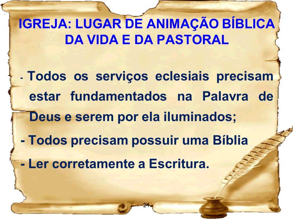 IGREJA: LUGAR DE ANIMAÇÃO BÍBLICA DA VIDA E DA PASTORAL - Todos os serviços eclesiais precisam estar fundamentados na Palavra de Deus e serem por ela