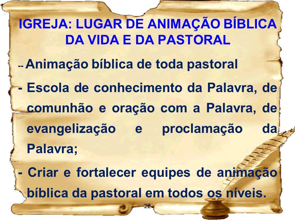 IGREJA: LUGAR DE ANIMAÇÃO BÍBLICA DA VIDA E DA PASTORAL -- Animação bíblica de toda pastoral - Escola de conhecimento da Palavra, de comunhão e oração