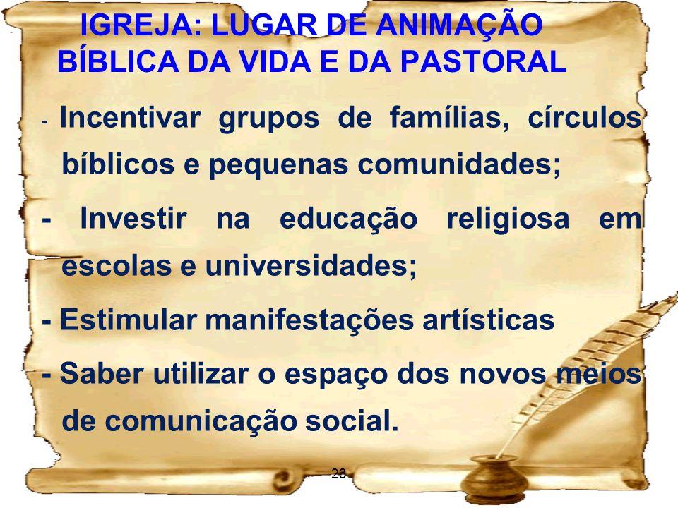 IGREJA: LUGAR DE ANIMAÇÃO BÍBLICA DA VIDA E DA PASTORAL - Incentivar grupos de famílias, círculos bíblicos e pequenas comunidades; - Investir na educa