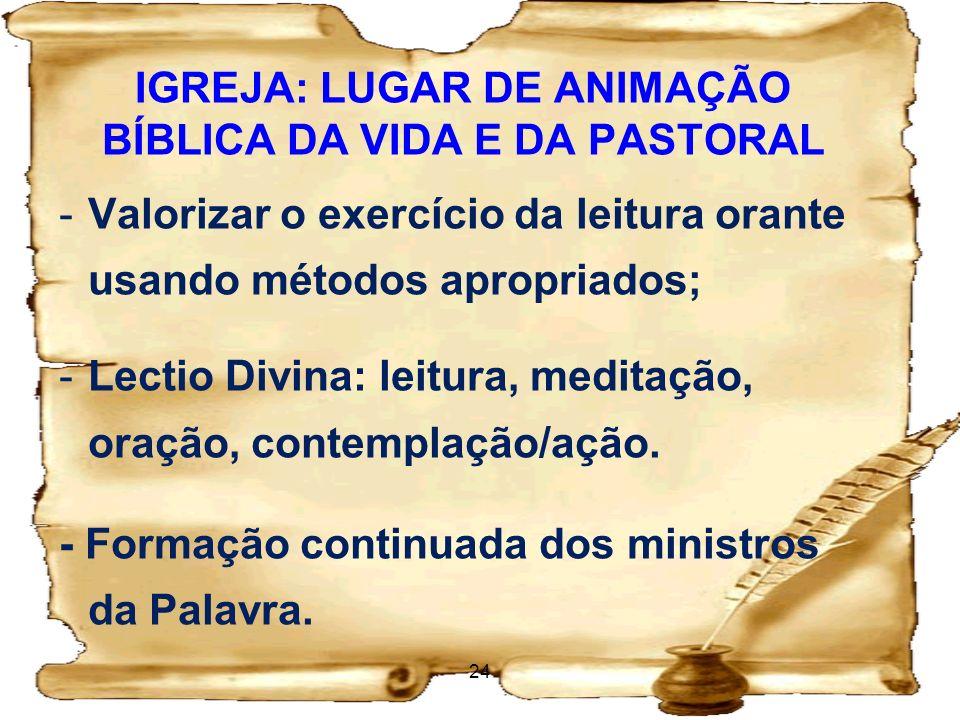 IGREJA: LUGAR DE ANIMAÇÃO BÍBLICA DA VIDA E DA PASTORAL -Valorizar o exercício da leitura orante usando métodos apropriados; -Lectio Divina: leitura,