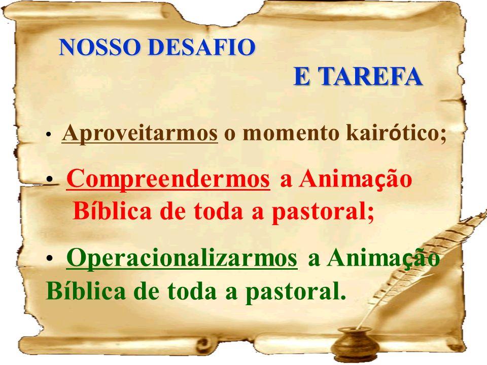NOSSO DESAFIO E TAREFA Aproveitarmos o momento kair ó tico; Compreendermos a Anima ç ão B í blica de toda a pastoral; Operacionalizarmos a Anima ç ão
