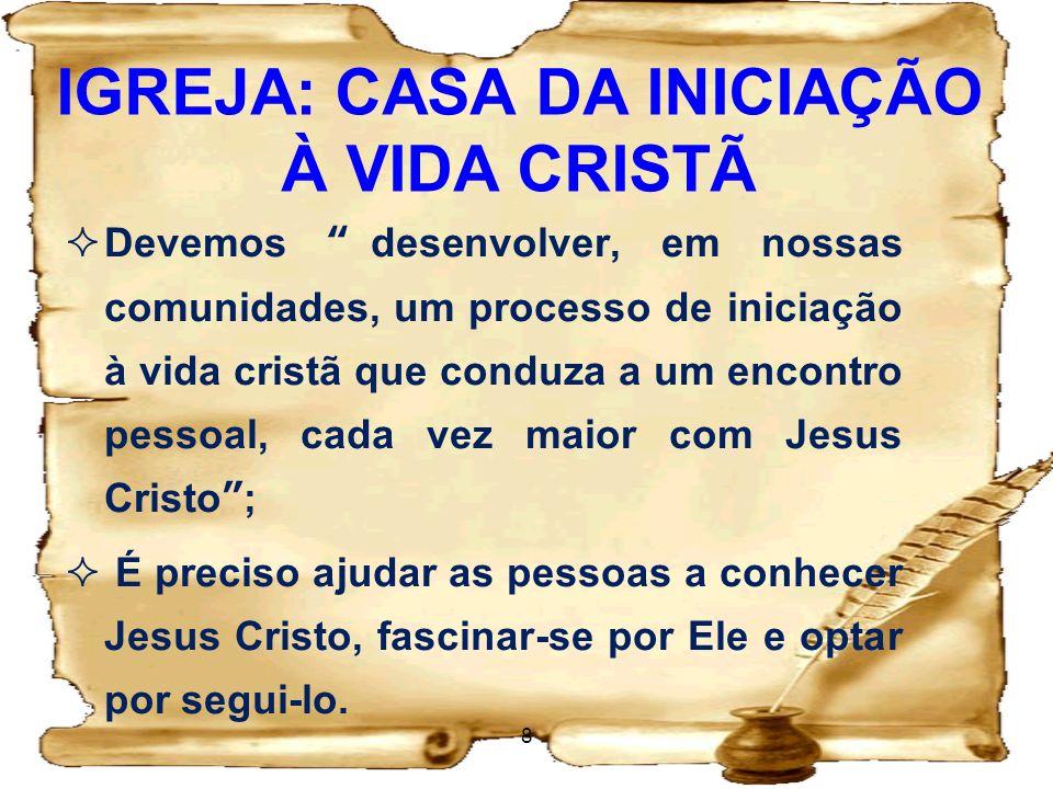 IGREJA: CASA DA INICIAÇÃO À VIDA CRISTÃ Não se resume aos sacramentos da iniciação cristã; Deve ser refeita sempre que necessário; Aproveitar todas as ocasiões; 9