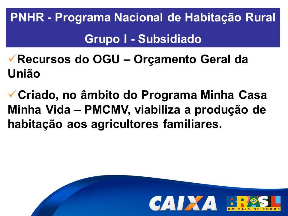 Recursos do OGU – Orçamento Geral da União Criado, no âmbito do Programa Minha Casa Minha Vida – PMCMV, viabiliza a produção de habitação aos agricult