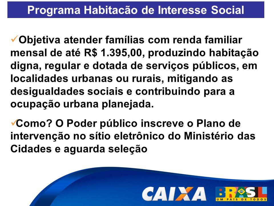 Objetiva atender famílias com renda familiar mensal de até R$ 1.395,00, produzindo habitação digna, regular e dotada de serviços públicos, em localida