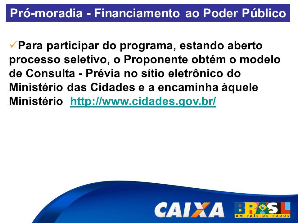 Para participar do programa, estando aberto processo seletivo, o Proponente obtém o modelo de Consulta - Prévia no sítio eletrônico do Ministério das