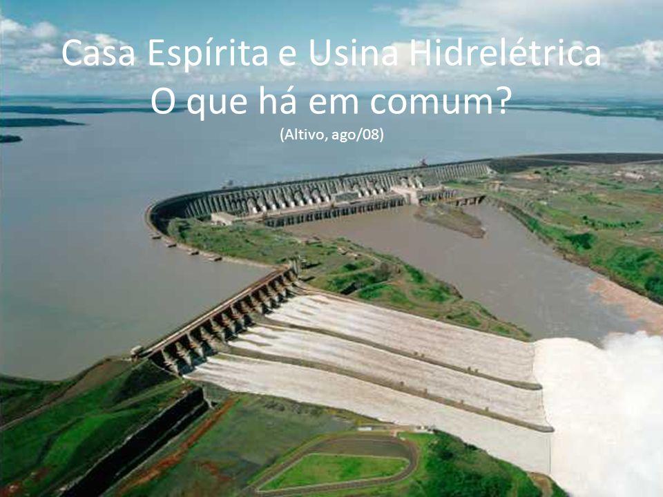 Casa Espírita e Usina Hidrelétrica O que há em comum (Altivo, ago/08)