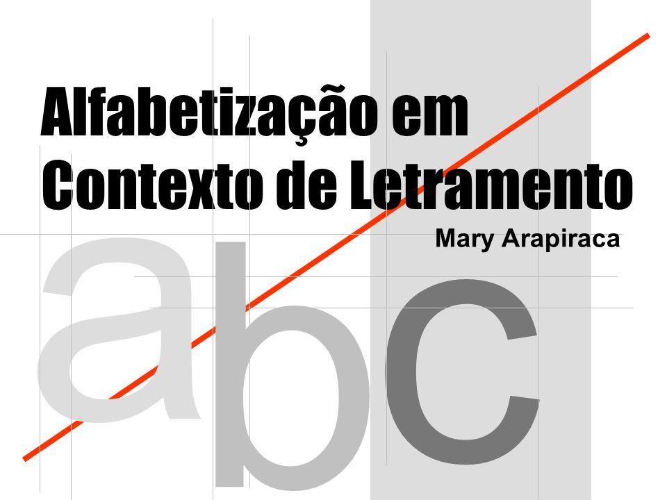 a b c Alfabetização em Contexto de Letramento Mary Arapiraca