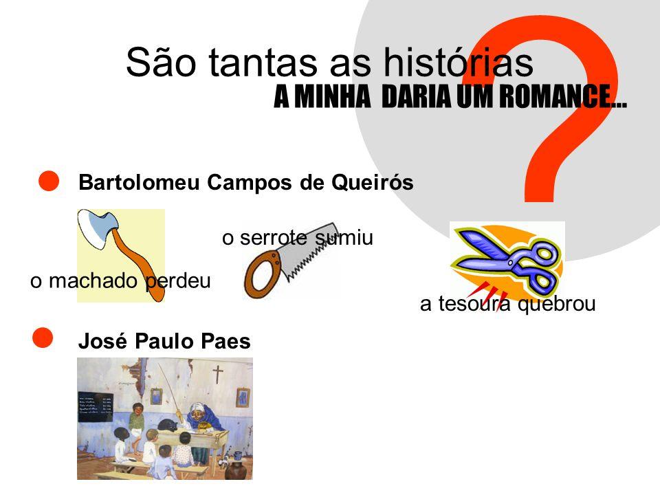 ? A MINHA DARIA UM ROMANCE... Bartolomeu Campos de Queirós José Paulo Paes São tantas as histórias o serrote sumiu a tesoura quebrou o machado perdeu