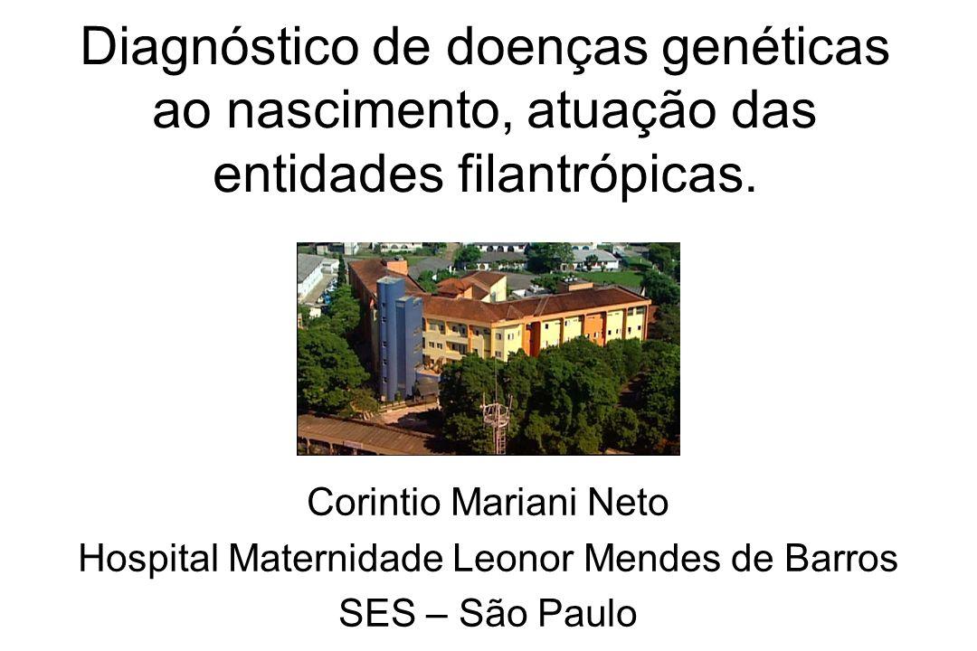 Diagnóstico de doenças genéticas ao nascimento, atuação das entidades filantrópicas. Corintio Mariani Neto Hospital Maternidade Leonor Mendes de Barro