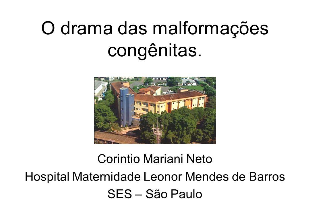 O drama das malformações congênitas. Corintio Mariani Neto Hospital Maternidade Leonor Mendes de Barros SES – São Paulo