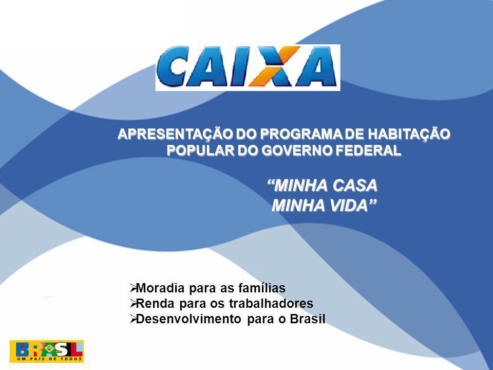 APRESENTAÇÃO DO PROGRAMA DE HABITAÇÃO POPULAR DO GOVERNO FEDERAL MINHA CASA MINHA VIDA MINHA VIDA Moradia para as famílias Renda para os trabalhadores