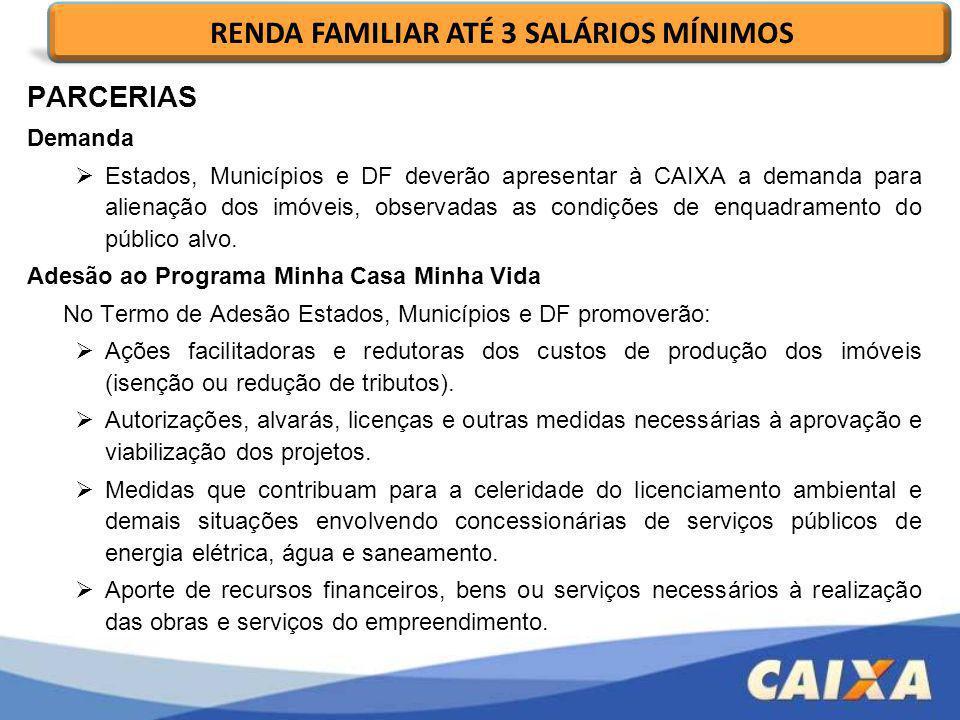 PARCERIAS Demanda Estados, Municípios e DF deverão apresentar à CAIXA a demanda para alienação dos imóveis, observadas as condições de enquadramento d