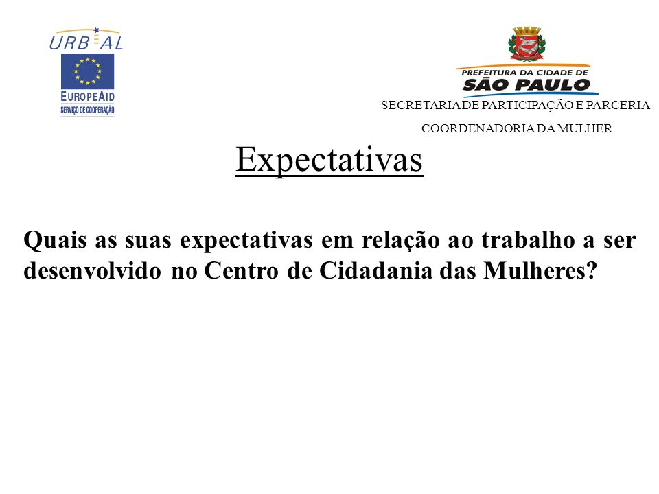 SECRETARIA DE PARTICIPAÇÃO E PARCERIA COORDENADORIA DA MULHER Avaliação da reunião