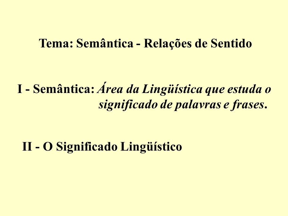 I - Semântica: Área da Lingüística que estuda o significado de palavras e frases.