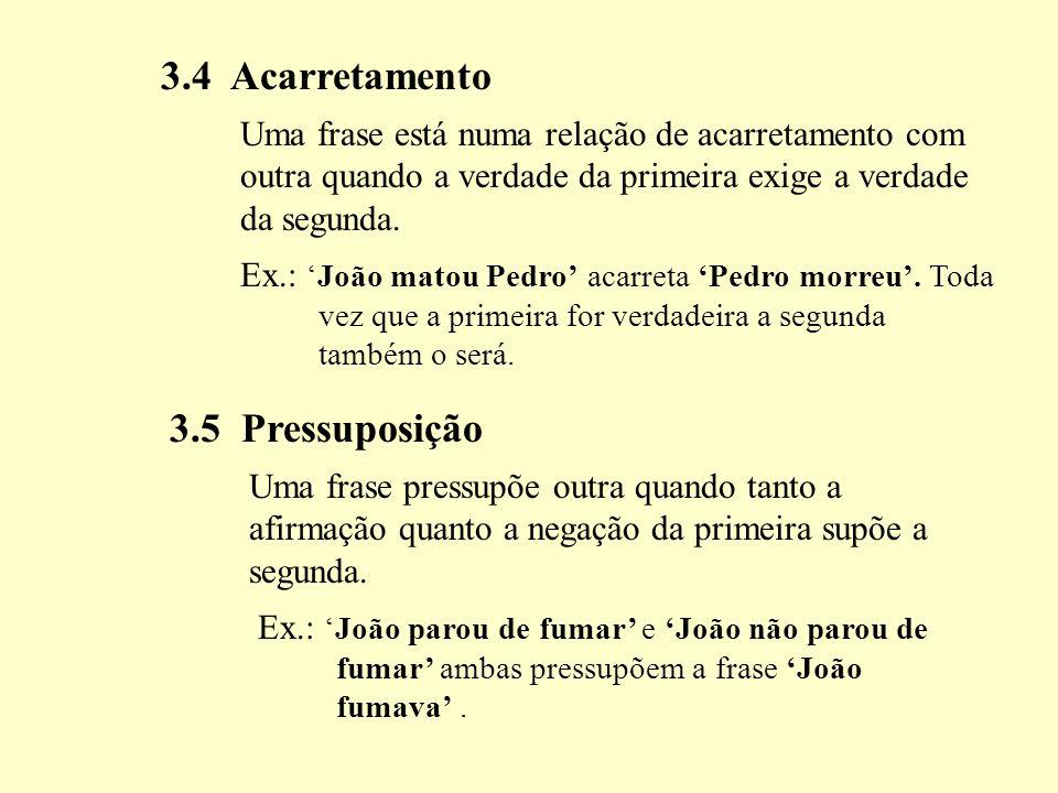 3.4 Acarretamento Uma frase está numa relação de acarretamento com outra quando a verdade da primeira exige a verdade da segunda.