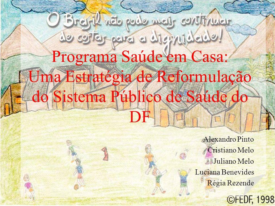 Programa Saúde em Casa: Uma Estratégia de Reformulação do Sistema Público de Saúde do DF Alexandro Pinto Cristiano Melo Juliano Melo Luciana Benevides Régia Rezende