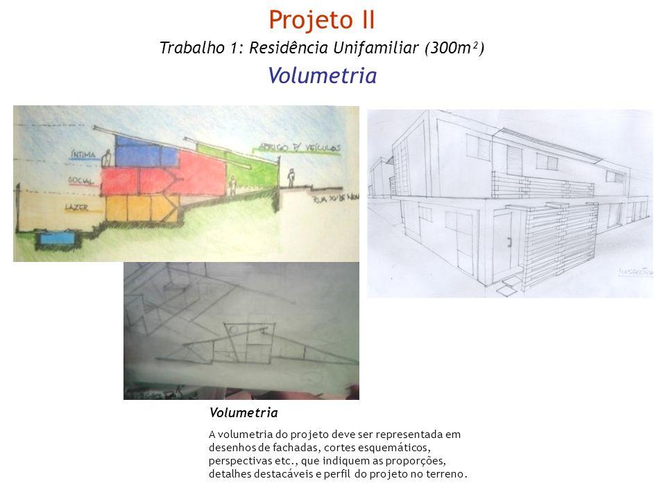 Volumetria A volumetria do projeto deve ser representada em desenhos de fachadas, cortes esquemáticos, perspectivas etc., que indiquem as proporções,