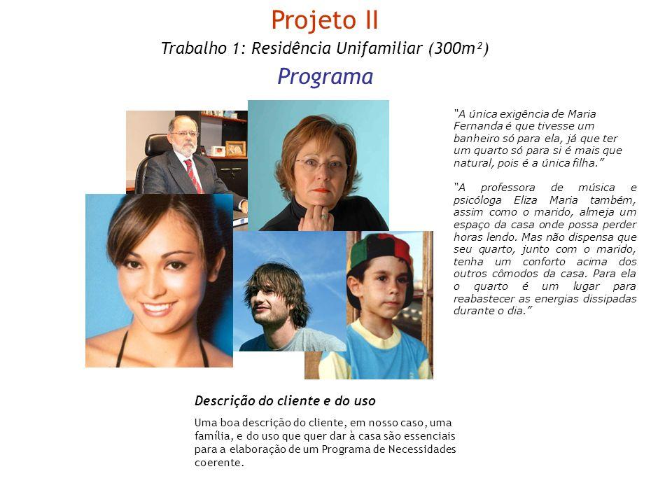 Projeto II Trabalho 1: Residência Unifamiliar (300m²) Programa Descrição do cliente e do uso Uma boa descrição do cliente, em nosso caso, uma família,