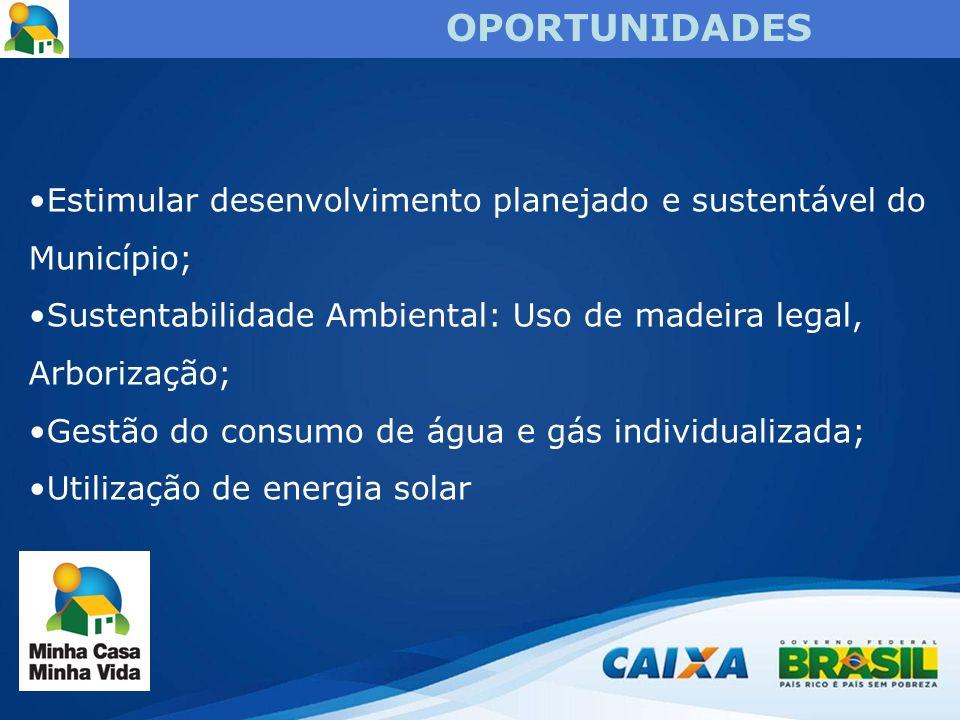 OPORTUNIDADES Estimular desenvolvimento planejado e sustentável do Município; Sustentabilidade Ambiental: Uso de madeira legal, Arborização; Gestão do