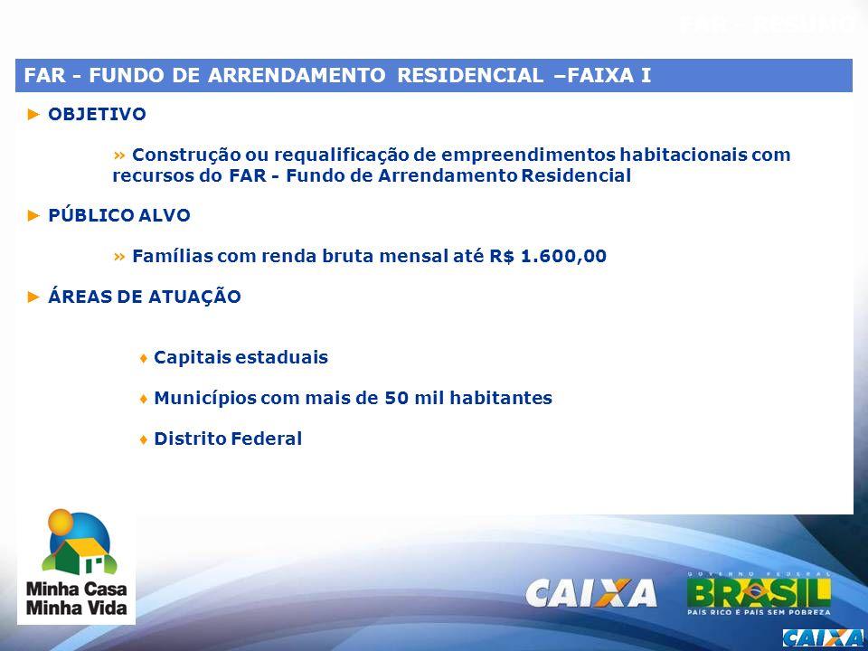 FAR - RESUMO FAR - FUNDO DE ARRENDAMENTO RESIDENCIAL –FAIXA I OBJETIVO » Construção ou requalificação de empreendimentos habitacionais com recursos do