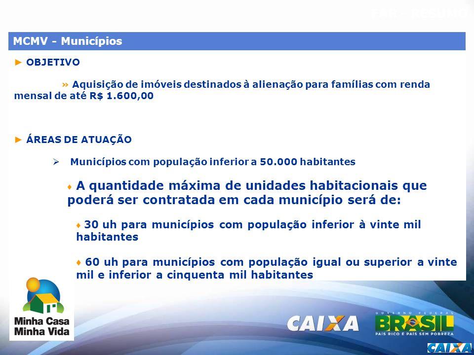 FAR - RESUMO MCMV - Municípios OBJETIVO » Aquisição de imóveis destinados à alienação para famílias com renda mensal de até R$ 1.600,00 ÁREAS DE ATUAÇ