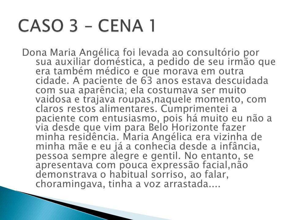 Dona Maria Angélica foi levada ao consultório por sua auxiliar doméstica, a pedido de seu irmão que era também médico e que morava em outra cidade.